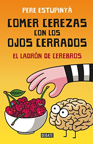 9786073144933: Comer Cerezas Con Los Ojos Cerrados (El Ladron de Cerebros) / Eating Cherries with Your Eyes Closed: The Brain Thief