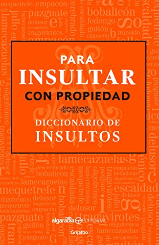 9786073146586: Para Insultar Con Propiedad. Diccionario de Insultos / How to Insult with Meanin G.Dictionary of Insults