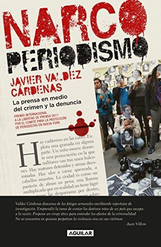 Narcoperiodismo /narco Journalism: CÁrdenas, Javier Valdez