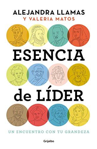 Esencia de líder: Un encuentro con tu grandeza (Spanish Edition): Alejandra Llamas