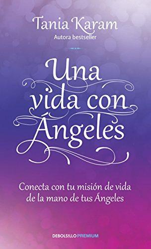 9786073149037: UNA VIDA CON ANGELES. CONTACTA CON TU MISION DE VIDA DE LA MANO DE TUS ANGELES / 2 ED.