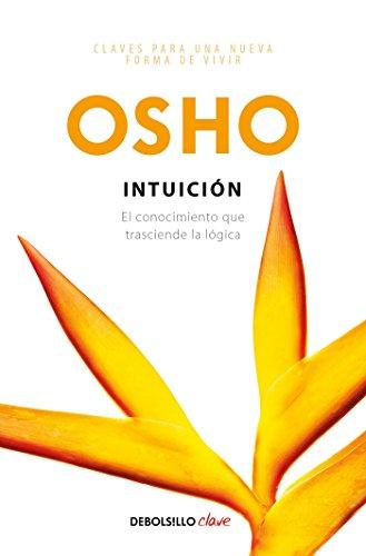 9786073153614: Intuición: El Conocimiento Que Trasciende La Lógica / Intuition: Knowing Beyond Logic