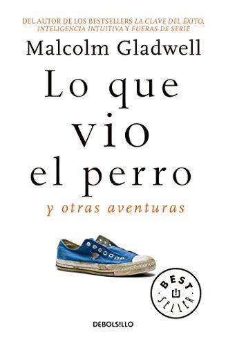 9786073157384: Lo Que Vio El Perro: Y Otras Aventuras / What the Dog Saw: And Other Adventures
