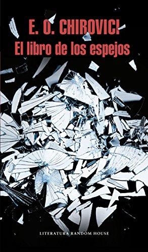 LIBRO DE LOS ESPEJOS, EL: Chirovici,E. O.