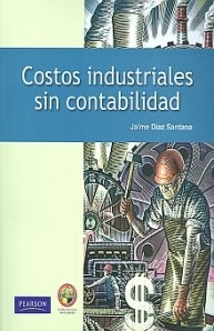 9786073201704: Costos Industriales Sin Contabilidad (Spanish Edition)