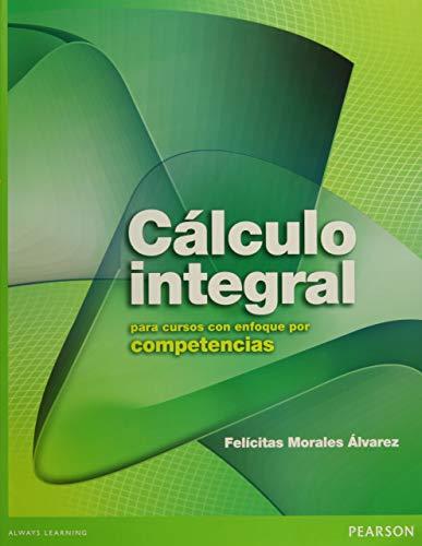 9786073222426: Calculo Integral Para Cursos Con Enfoque Por Competencia