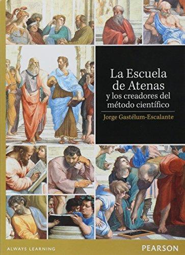 9786073234931: ESCUELA DE ATENAS Y LOS CREADORES DEL METODO CIENTIFICO, LA