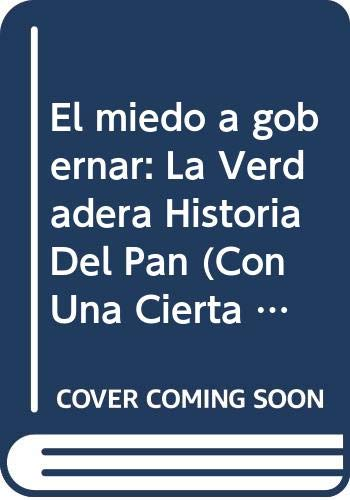 9786074000412: El miedo a gobernar: La Verdadera Historia Del Pan (Con Una Cierta Mirada)
