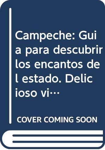 9786074000580: Campeche: Guia para descubrir los encantos del estado. Delicioso viaje por sus recetas de cocina mas tradicionales / Guide to Discover the Charms of ... (Rincones y sabores / Corners and Flavors)
