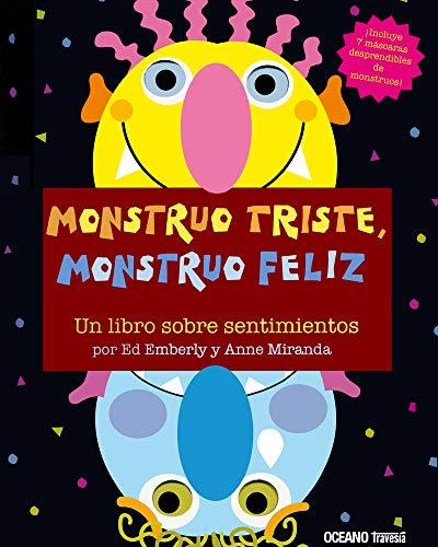 9786074001556: Monstruo triste, monstruo feliz. Un libro sobre sentimientos: Una manera divertida de explorar el estado de ánimo de los pequeños (Primeras Travesías)