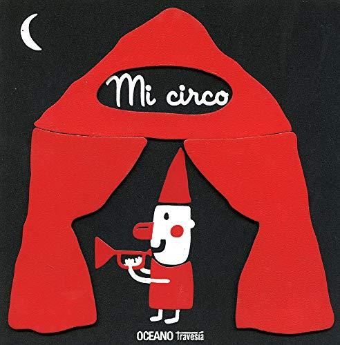 9786074001945: Mi circo: Para que los más pequeños descubran el maravilloso mundo circense (Primeras Travesías)