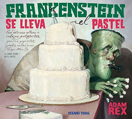 9786074006100: Frankenstein se lleva el pastel: Con delicioso relleno de cabezas putrefactas, gorilas gigantes, zombis vestidos de rosa y...Edgar Allan Poe. EL LIBRO CLARO - NO EL PASTEL (LOS ÁLBUMES)