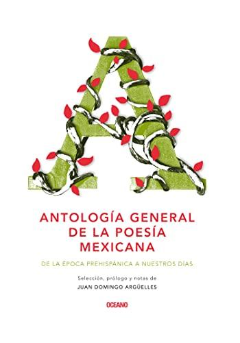 Antología general de la poesía mexicana: De la época prehispánica a ...
