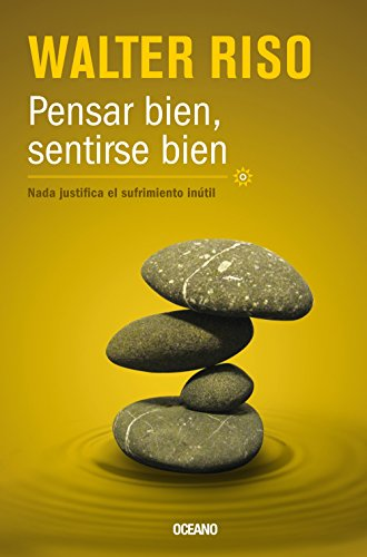 9786074006629: Pensar Bien, Sentirse Bien: Nada Justifica el Sufrimiento Inutil = Think Good, Feel Good (Biblioteca Walter Riso)