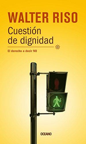 9786074007343: Cuestión de dignidad: El derecho a decir no (Biblioteca Walter Riso) (Spanish Edition)
