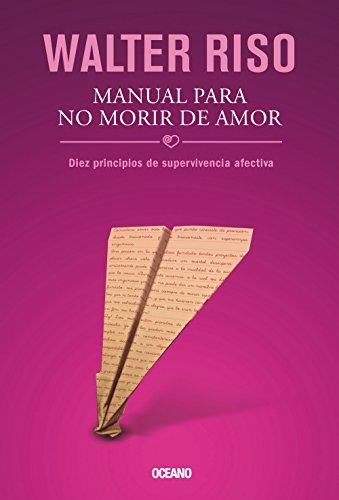 9786074007350: Manual Para No Morir de Amor: Diez Principios de Supervivencia Afectiva (Biblioteca Walter Riso)