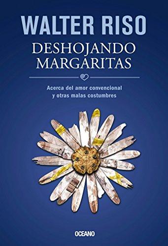 9786074007367: Deshojando margaritas: Acerca del amor convencional y otras malas costumbres (Biblioteca Walter Riso) (Spanish Edition)