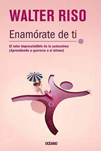 9786074007374: Enamórate de ti: El valor imprescindible de la autoestima (Biblioteca Walter Riso) (Spanish Edition)
