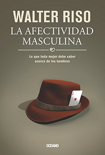9786074007701: La afectividad masculina / The Male Affectivity: Lo que toda mujer debe saber acerca de los hombres / What Every Woman Should Know About Men