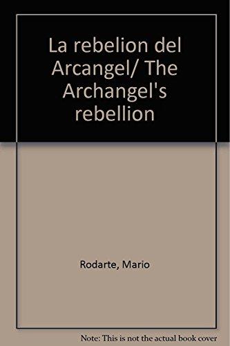 9786074010091: La rebelion del Arcangel/ The Archangel's rebellion (Spanish Edition)