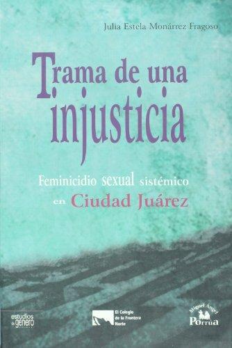 Trama de una injusticia. Feminicidio sexual sistematico: Fragoso, Julia Estela