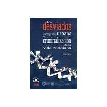 Los desviados. Cartografia urbana y criminalizacion de: Juan Cajas