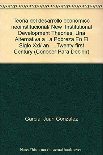 Teoria del desarrollo economico neoinstitucional/ New Institutional: Garcia, Juan Gonzalez