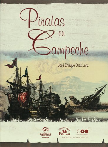 Piratas en Campeche (Spanish Edition): Jose Enrique Ortiz Lanz