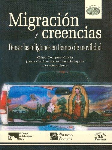 9786074011579: Migracion y creencias. Pensar las religiones en tiempo de movilidad (Desarrollo & Migracin) (Spanish Edition)