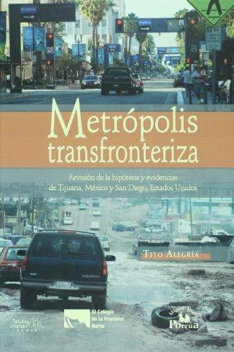 9786074011616: Metropolis transfronterizas. Revision de la hipotesis y evidencias de Tijuana, Mexico y San Diego, Estados Unidos (Estudios urbanos / Urban Studies) (Spanish Edition)