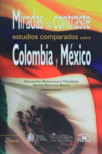9786074011623: Miradas de contraste. Estudios comparados sobre Colombia y Mexico / Contrasting Views: Comparative Studies on Colombia and Mexico (La Historia / History) (Spanish Edition)