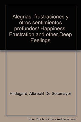 9786074011654: Alegrias, frustraciones y otros sentimientos profundos/ Happiness, Frustration and other Deep Feelings