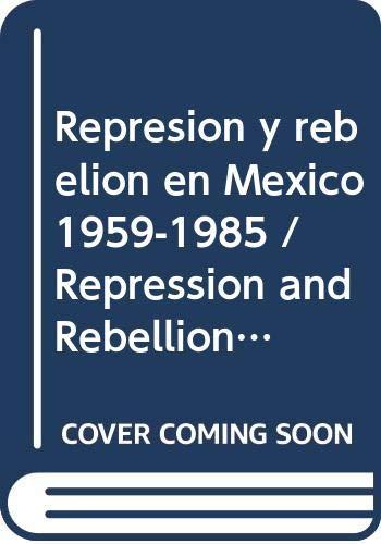 Represion y rebelion en Mexico 1959-1985 /: Lara, Enrique Condes