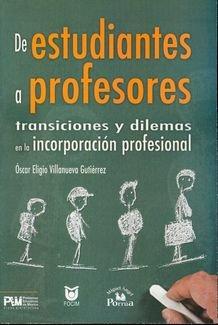 De estudiantes a profesores: Transiciones y dilemas en la incorporación profesional: ...
