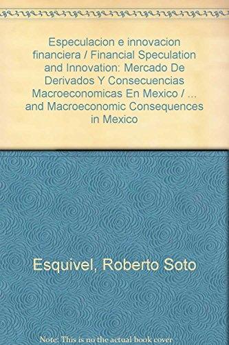 9786074012514: Especulacion e innovacion financiera / Financial Speculation and Innovation: Mercado De Derivados Y Consecuencias Macroeconomicas En Mexico / ... Consequences in Mexico (Spanish Edition)