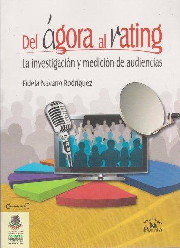 9786074012729: Del agora al rating / From the Agora to the Rating: La investigacion y medicion de audiencias / Research and Audience Measurement (Spanish Edition)