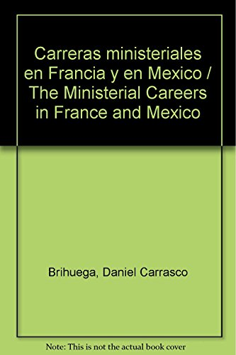 9786074012750: Carreras ministeriales en Francia y en Mexico / The Ministerial Careers in France and Mexico