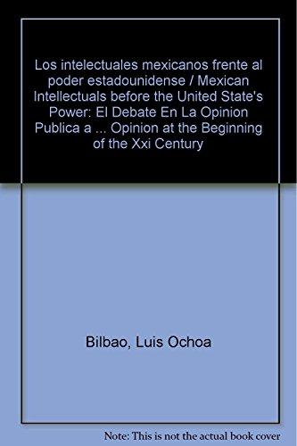 9786074013580: Los intelectuales mexicanos frente al poder estadounidense / Mexican Intellectuals before the United State´s Power: El Debate En La Opinion Publica a ... Opinion at the Beginning of the Xxi Century