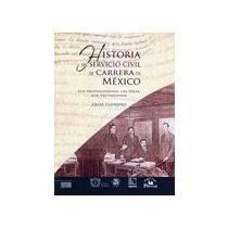 9786074013665: Historia del servicio civil de Carrera en Mexico / History of the civil service of Carrera in Mexico: Los Protagonistas, Las Ideas, Los Testimonios / the Protagonist, Ideas, Testimonials