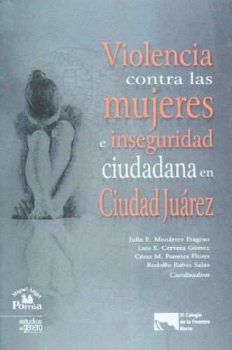 9786074013689: Violencia contra las mujeres e inseguridad ciudadana en Ciudad Juárez
