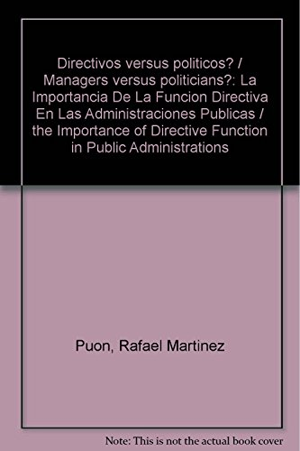 Directivos versus politicos?: La importancia de la función directiva en las administraciones...