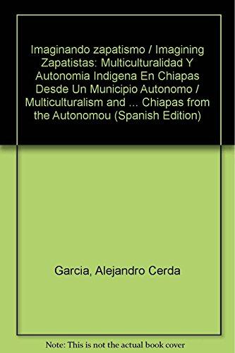 9786074013917: Imaginando zapatismo / Imagining Zapatistas: Multiculturalidad Y Autonomia Indigena En Chiapas Desde Un Municipio Autonomo / Multiculturalism and ... in Chiapas from the Autonomous Municipality