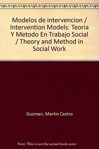 Modelos de intervencion: Teoria y metodo de trabajo social: Castro Guzman, Martin & Juia del Carmen...