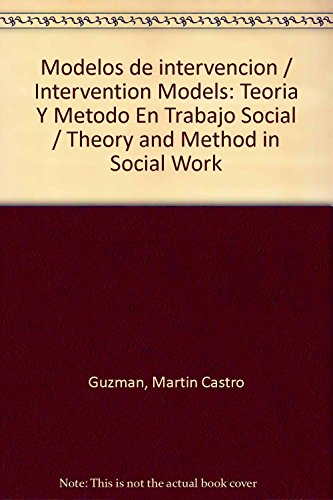 9786074014372: Modelos de intervencion / Intervention Models: Teoria Y Metodo En Trabajo Social / Theory and Method in Social Work (Spanish Edition)