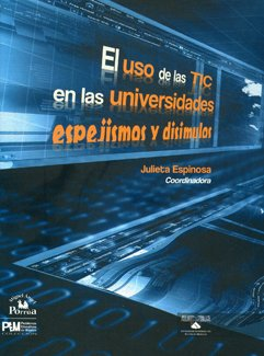 El uso de las TIC en las universidades: Espejismos y disimulos: Espinosa, Julieta, (coord.)