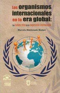 Los organismos internacionales en la era global: Los nuevos retos de la cooperación internacional: ...