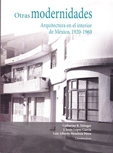 OTRAS MODERNIDADES ARQUITECTURA EN EL INTERIOR DE: Ettiner, Catherine R.;