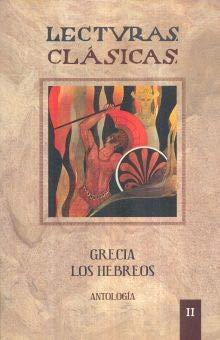 9786074018462: LECTURAS CLASICAS. GRECIA. LOS HEBREOS. ANTOLOGIA / VOL. II