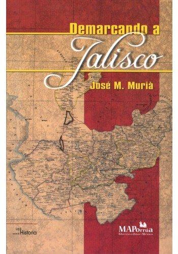 Demarcando a Jalisco.: Murià, José M.