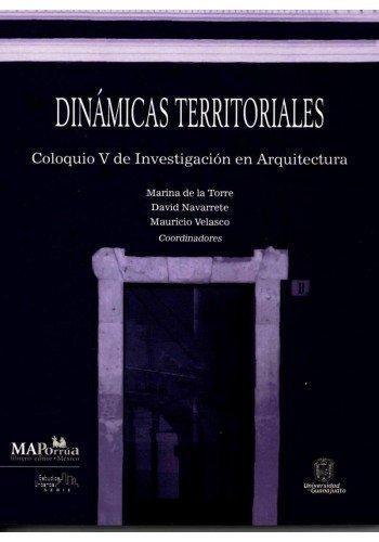 9786074018905: DINAMICAS TERRITORIALES. COLOQUIO V DE INVESTIGACION EN ARQUITECTURA